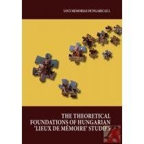 THE THEORETICAL FOUNDATIONS OF HUNGARIAN 'LIEUX DE MÉMOIRE' STUDIES