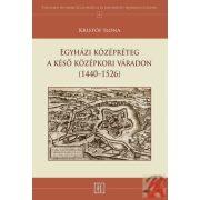 EGYHÁZI KÖZÉPRÉTEG A KÉSŐ KÖZÉPKORI VÁRADON (1440–1526)