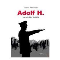 ADOLF H. - EGY DIKTÁTOR ÉLETÚTJA