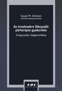 AZ ÉRZELMEKRE FÓKUSZÁLÓ PÁRTERÁPIA GYAKORLATA