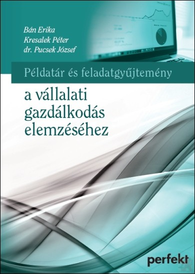 PÉLDATÁR ÉS FELADATGYŰJTEMÉNY A VÁLLALATI GAZDÁLKODÁS ELEMZÉSÉHEZ