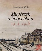MŰVÉSZEK A HÁBORÚBAN 1914-1918