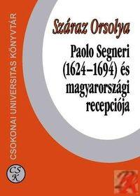 PAOLO SEGNERI (1624-1694) MAGYARORSZÁGI RECEPCIÓJA