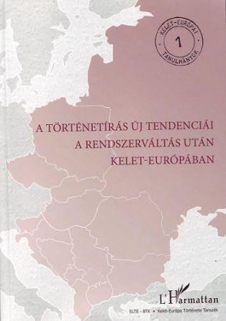A TÖRTÉNETÍRÁS ÚJ TENDENCIÁI A RENDSZERVÁLTÁS UTÁN KELET-EURÓPÁBAN