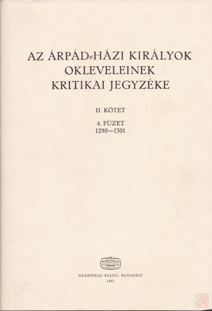 AZ ÁRPÁD-HÁZI KIRÁLYOK OKLEVELEINEK KRITIKAI JEGYZÉKE II. kötet, 4. füzet
