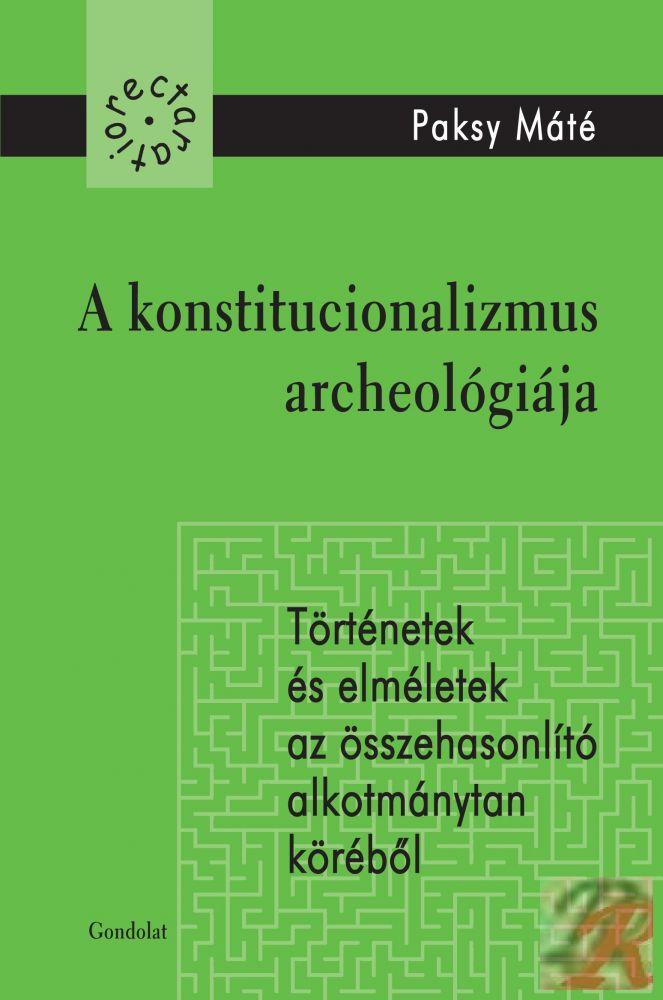 A KONSTITUCIONALIZMUS ARCHEOLÓGIÁJA