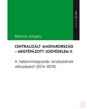 CENTRALIZÁLT MAGYARORSZÁG - MEGTÉPÁZOTT JOGVÉDELEM II.