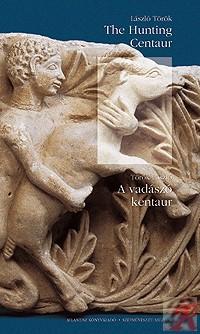 A VADÁSZÓ KENTAUR /THE HUNTING CENTAUR. A STUDY IN ART HISTORY.