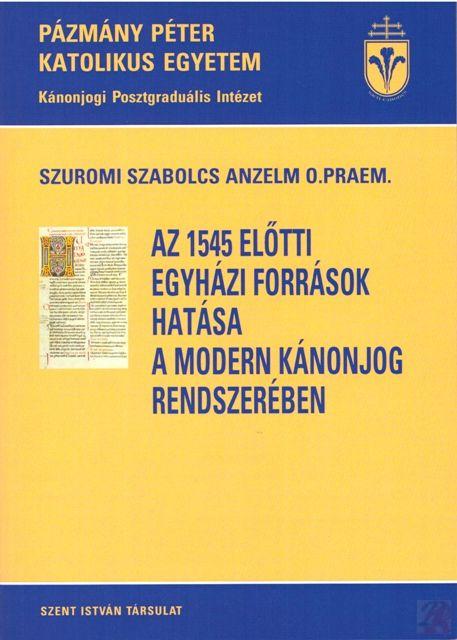 AZ 1545 ELŐTTI EGYHÁZI FORRÁSOK HATÁSA A MODERN KÁNONJOG RENDSZERÉRE