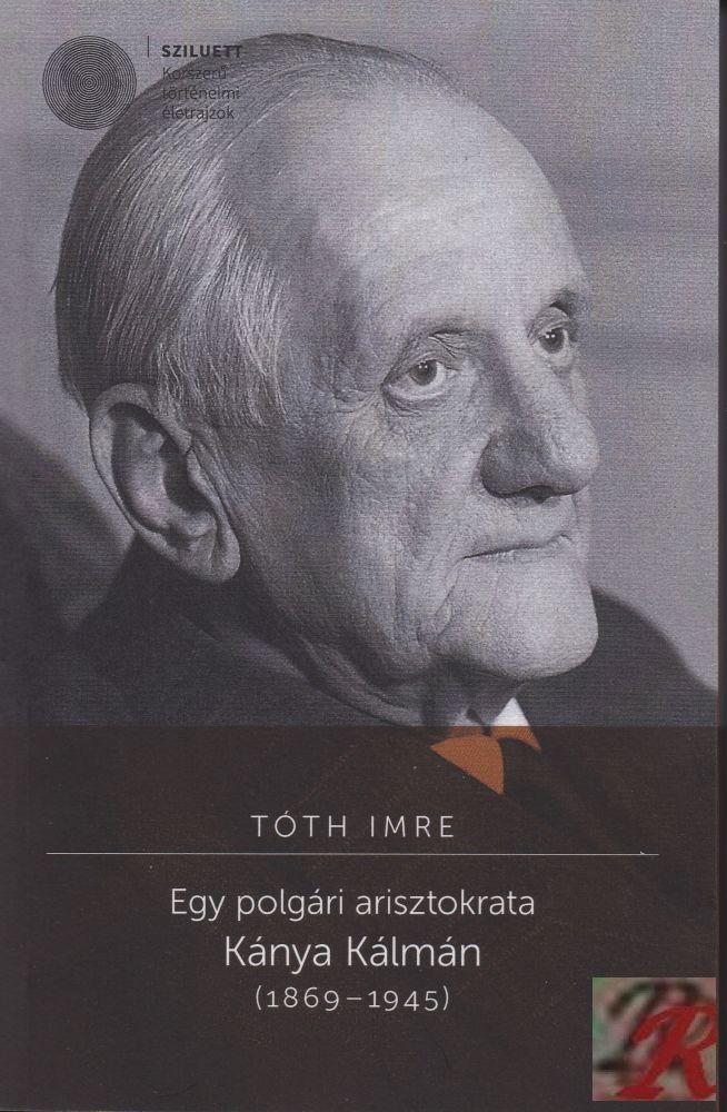 EGY POLGÁRI ARISZTOKRATA. KÁNYA KÁLMÁN (1869-1945)