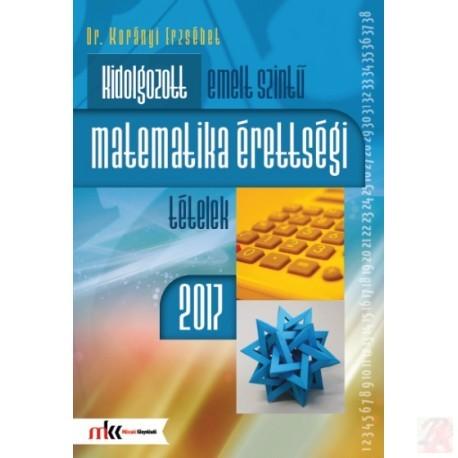 KIDOLGOZOTT EMELT SZINTŰ MATEMATIKA ÉRETTSÉGI TÉTELEK 2017