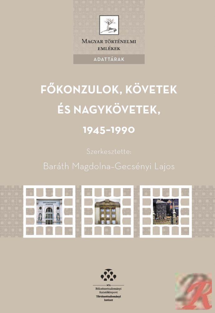 FŐKONZULOK, KÖVETEK ÉS NAGYKÖVETEK, 1945-1990