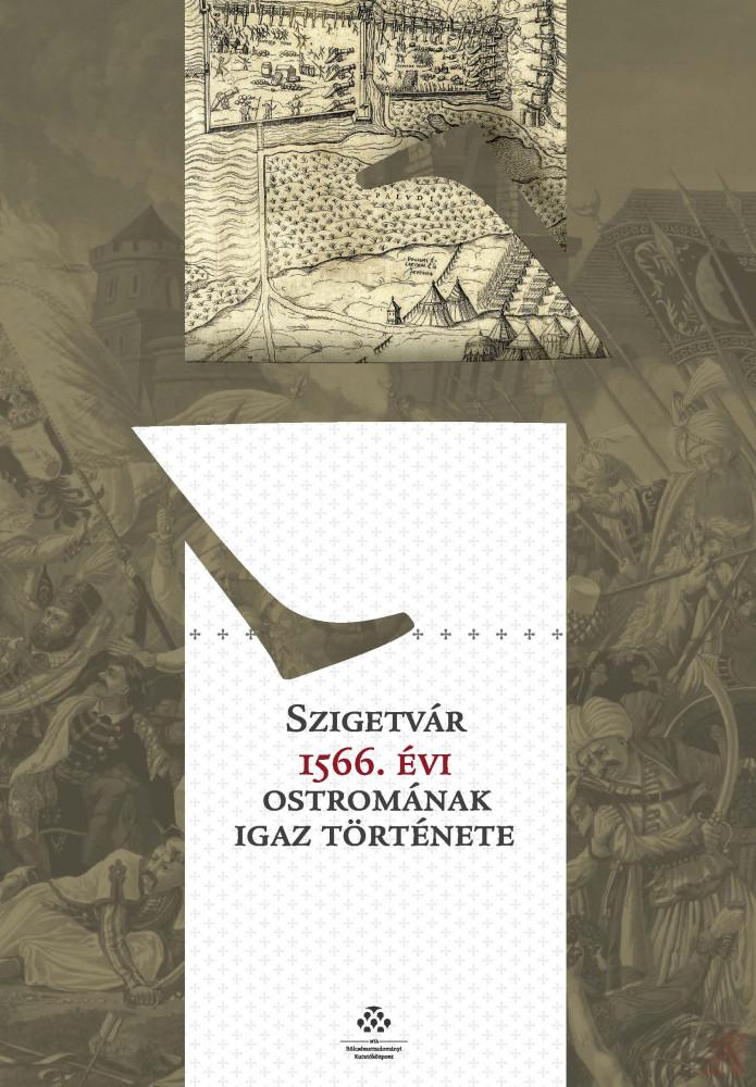 SZIGETVÁR 1566. ÉVI OSTROMÁNAK IGAZ TÖRTÉNETE