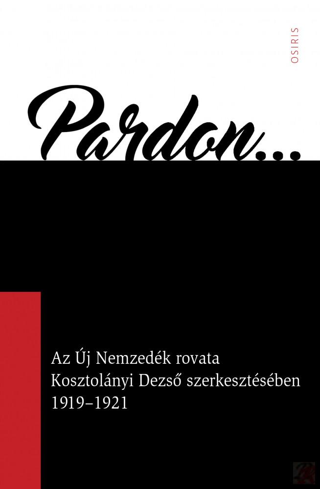 PARDON... AZ ÚJ NEMZEDÉK ROVATA KOSZTOLÁNYI DEZSŐ SZERKESZTÉSÉBEN 1919-1921