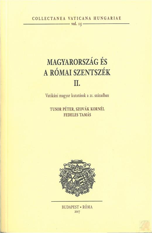 MAGYARORSZÁG ÉS A RÓMAI SZENTSZÉK II. VATIKÁNI MAGYAR KUTATÁSOK A 21. SZÁZADBAN