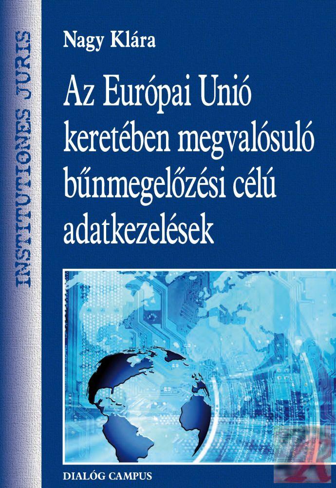 AZ EURÓPAI UNIÓ KERETÉBEN MEGVALÓSULÓ BŰNMEGELŐZÉSI CÉLÚ ADATKEZELÉSEK