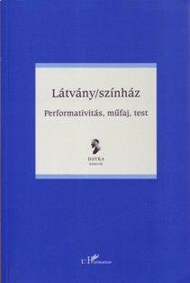 LÁTVÁNY/SZÍNHÁZ – PERFORMATIVITÁS, MŰFAJ, TEST