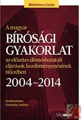 A MAGYAR BÍRÓSÁGI GYAKORLAT AZ ELŐZETES DÖNTÉSHOZATALI ELJÁRÁSOK KEZDEMÉNYEZÉSÉNEK TÜKRÉBEN 2004-2014