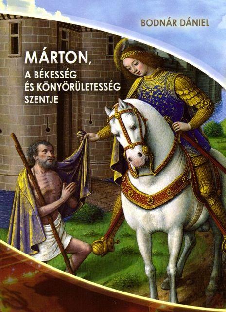 MÁRTON, A BÉKESSÉG ÉS KÖNYÖRÜLETESSÉG SZENTJE