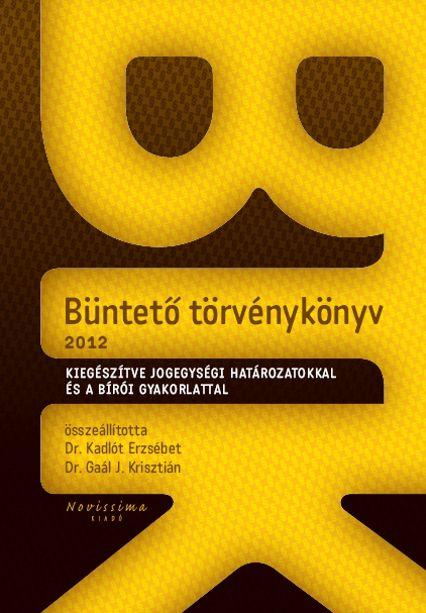 BÜNTETŐ TÖRVÉNYKÖNYV - Kiegészítve jogegységi határozatokkal és a bírói gyakorlattal (2. kiadás)
