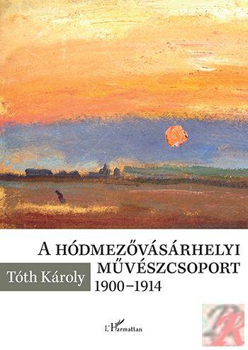 A HÓDMEZŐVÁSÁRHELYI MŰVÉSZCSOPORT 1900–1914